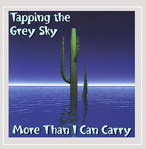 Tapping the Grey Sky - More Than I Can Carry