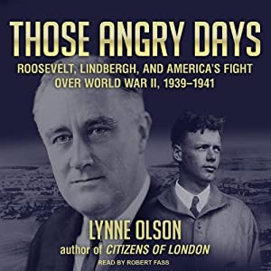 Those Angry Days: Roosevelt, Lindbergh, and America's Fight Over World War II, 1939-1941 | [Lynne Olson]