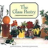 The Glass Pantry: Preserving Seasonal Flavors (0811803937) by Georgeanne Brennan