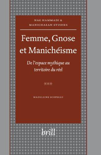 Femme, Gnose Et Manicheisme: De L'espace Mythique Au Territoire Du Reel
