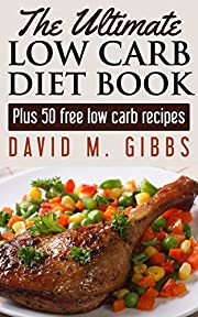 The Ultimate Low Carb Diet Book: Plus 50 Free Low Carb Recipes (Low Carb Diet - Weight Loss for life)