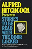 Alfred Hitchcock Present: Stories to be Read with the Door Locked (0370106083) by Alfred Hitchcock