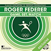 Roger Federer: Game, set, match (Olimpicamente) | Flavio Stroppini, G. Sergio Ferrentino