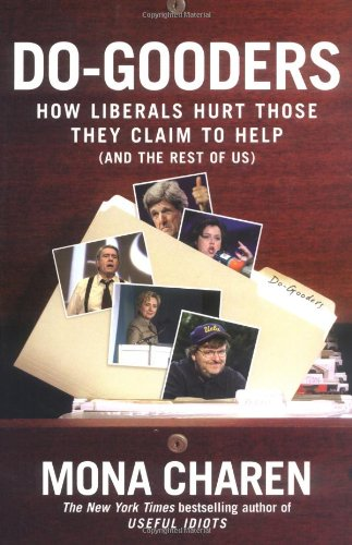 Do-Gooders: How Liberals Hurt Those They Claim to Help (and the Rest of Us)