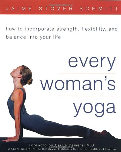 Every Woman'S Yoga: How To Incorporate Strength, Flexibility, And Balance Into Your Life front-933950