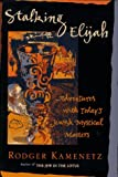Stalking Elijah: Adventures with Todays Jewish Mystical Master