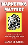img - for Marketing Matters: Jo Ann M. Colton's Little Red Writer Book Series Book 3 by Jo Ann M. Colton (2010-06-17) book / textbook / text book