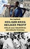 Heiliger Krieg - heiliger Profit: Afrika als neues Schlachtfeld des internationalen Terrorismus (Buchkäufer erhalten das E-Book gratis. Download-Code im Buch enthalten!)