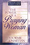 The Power of a Praying Woman: Prayer and Study Guide (0736908587) by Omartian, Stormie
