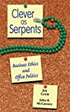 img - for Clever as Serpents: Business Ethics and Office Politics (Zacchaeus Studies: Theology) book / textbook / text book