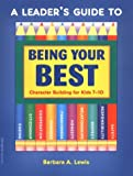 A Leader's Guide to Being Your Best: Character Building for Ages 7-10