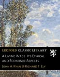 A Living Wage: Its Ethical and Economic Aspects
