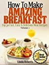 How To Make Amazing Breakfast - Top 30 Fast, Easy & Delicious Meal Recipes Volume 1