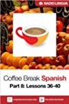Coffee Break Spanish 8: Lessons 36-40...