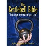 The Kettlebell Bible: A Total Gym in the Palm of Your Handby Stanley Pike