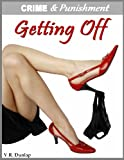 Getting Off - Blackmailed by Her Boss (Crime & Punishment: Erotic Stories of Sexual Submission Book 3)