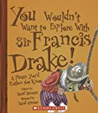 You Wouldn't Want to Explore with Sir Francis Drake!: A Pirate You'd Rather Not Know (0531124134) by Stewart, David
