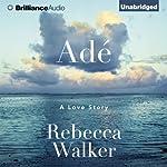 Adé: A Love Story | Rebecca Walker