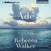 Adé: A Love Story | [Rebecca Walker]