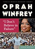 img - for Oprah Winfrey: I Dont Believe in Failure (African-American Biographies (Enslow)) book / textbook / text book