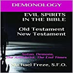 Demonology: Evil Spirits in the Bible Old Testament New Testament: Satan, Demons, the Antichrist, the End Times: The Demonology Series, Book 9 | Michael Freze