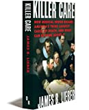 Killer Care: How Medical Error Became Americas Third Largest Cause of Death, and What Can Be Done About It