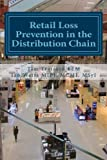 Retail Loss Prevention in the Distribution Chain: How to identify and prevent loss in retail distribution networks (Volume 4) by Tim Trafford BEM (2015-04-22)