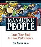 Managing People: Lead Your Staff to Peak Performance (Streetwise) (1558507264) by Adams, Bob