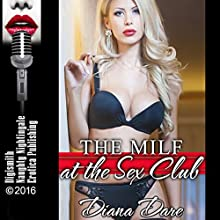 The MILF at the Sex Club: My Crazy Orgy with My Husband, An Explicit Group Sex Erotica Story Audiobook by Diana Dare Narrated by Cassie Fields