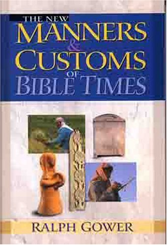 New Manners & Customs of Bible Times, RALPH GOWER