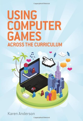 Using Computers Games across the Curriculum: Using Computer Games Across the Curriculum