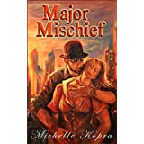 Major Mischief - A Steampunk Fantasy Romance Novella ~ Michelle Kopra