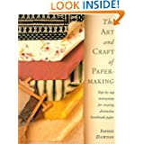 The Art and Craft of Paper Making: Step-By-Step Instructions for Creating Paper