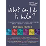 What Can I Do to Help: 75 Practical Ideas for Family and Friends from Cancer's Frontlineby Deborah Hutton