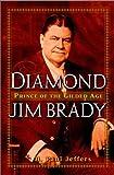 Diamond Jim Brady: Prince of the Gilded Age (0471391026) by Jeffers, H. Paul