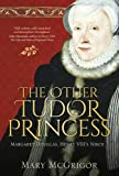 The Other Tudor Princess: Margaret Douglas, Henry VIII's Niece