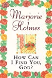 How Can I Find You, God? (0385493614) by Holmes, Marjorie
