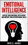 Emotional Intelligence : Develop Your Emotional Intelligence and Improve Your Interpersonal Skills (Emotions and Self Management Handbook)