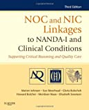 NOC and NIC Linkages to NANDA-I and Clinical Conditions: Supporting Critical Reasoning and Quality Care, 3e (NANDA, NOC, and NIC Linkages) [Paperback] [2011] 3 Ed. Marion Johnson PhD RN, Sue Moorhead PhD RN, Gloria M. Bulechek PhD RN FAAN, Howard K. Butcher PhD RN PMHCNS-BC, Meridean L. Maas PhD RN FAAN, Elizabeth Swanson PhD RN