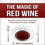 The Magic of Red Wine: Benefits of Red Wine and How it Can Help You Lose Weight | T Whitmore