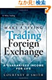 How to Make a Living Trading Foreign Exchange: A Guaranteed Income for Life (Wiley Trading)