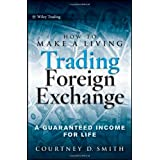 How to Make a Living Trading Foreign Exchange: A Guaranteed Income for Life (Wiley Trading)by Courtney Smith