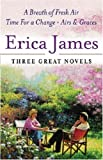 Erica James Three Great Novels: A Breath of Fresh Air, Time for a Change, Airs and Graces
