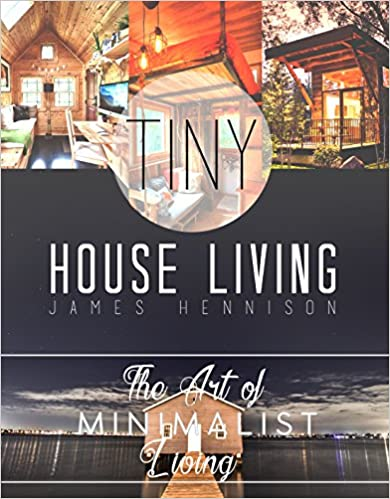 Tiny House Living: Amazing Tips and Small Space Ideas to Utilize Your Space, Organize, and De-Clutter! (De-clutter, Organization, Simple Living, Small Living, Small house, Small Space Living)