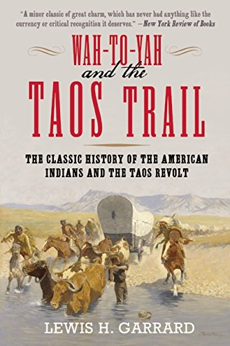 wah-to-yah-and-the-taos-trail-the-classic-history-of-the-american-indians-and-the-taos-revolt