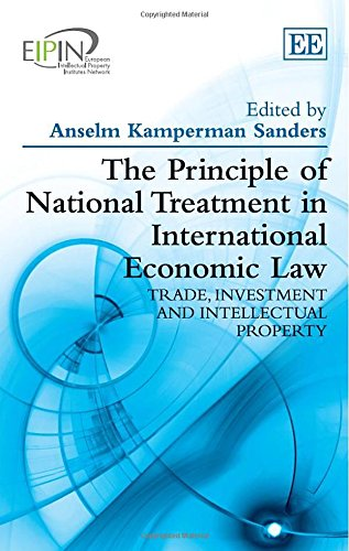 The Principle of National Treatment in International Economic Law: European Intellectual Property Institutes Network Series (European Intellectual Property Institute Network)