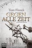 Gegen alle Zeit: Historischer Roman