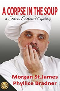 (FREE on 1/20) A Corpse In The Soup: A Silver Sisters Mystery by Morgan St. James - http://eBooksHabit.com