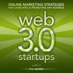 Web 3.0 Startups: Online Marketing Strategies for Launching & Promoting any Business on the Web | R. L. Adams