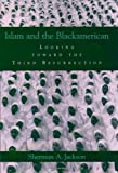 Islam and the Blackamerican: Looking Toward the Third Resurrection